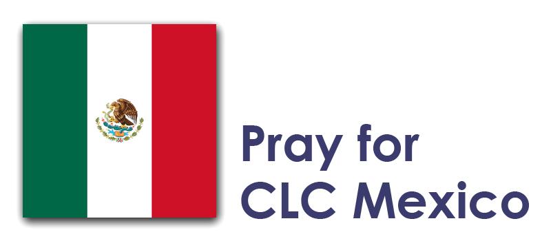 Wednesday (26th) – Pray for CLC Mexico