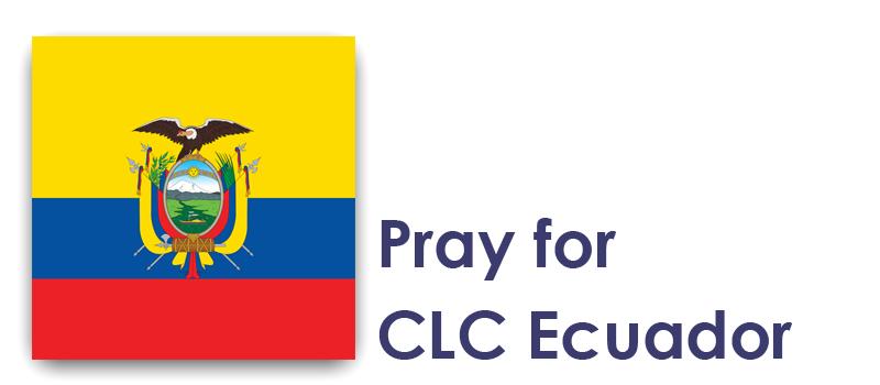 Thursday (4th) – Pray for CLC Ecuador