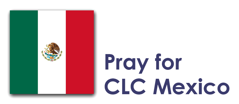 Tuesday (8th) - Pray for CLC Mexico: