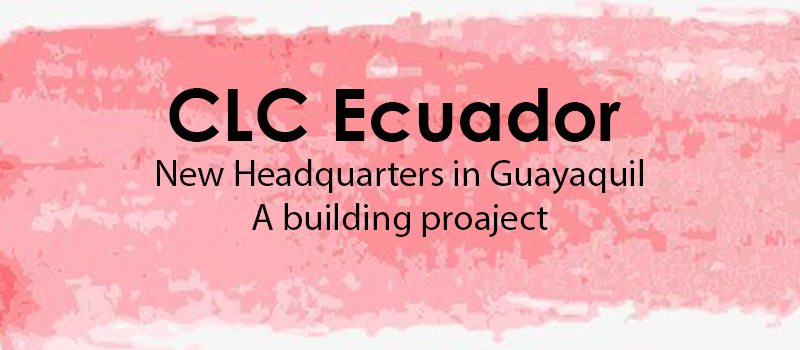 CLC Ecuador: New headquarters in Guayaquil: A building project